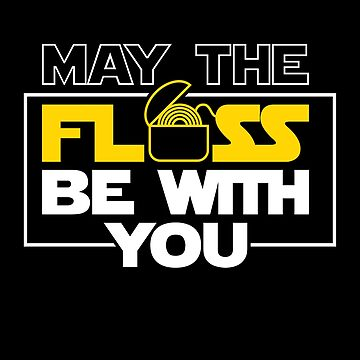 Dentist Shirt Men Women May The Floss Be With You Gift Tee by artbyanave