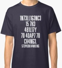 'Intelligence Is The Ability To Adapt To Change'  Classic T-Shirt