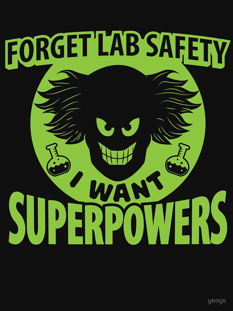 Forget Lab Safety I Want Superpowers - Chemistry Quotes Gift von yeoys