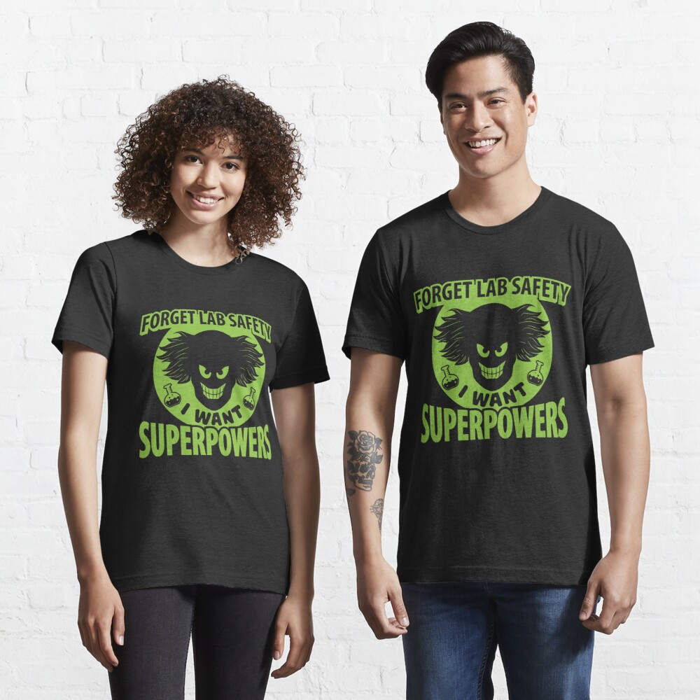 Forget Lab Safety I Want Superpowers - Chemistry Quotes Gift Essential T-Shirt