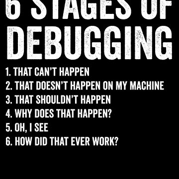 Funny 6 Stages Of Debugging Coding by with-care