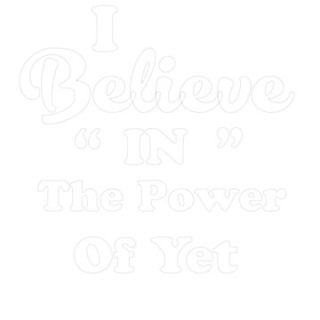 I Believe in the Power of Yet by AYmanee