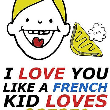 I Love You Like a French Kid Loves Crepes by WHYSUCHASCENE