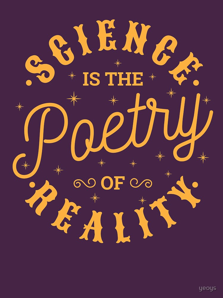 Science Is The Poetry Of Reality - Scientific Quotes Gift by yeoys