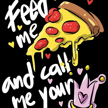 Feed Me Pizza And Call Me Your Princess - Pizza Lover Gift by yeoys
