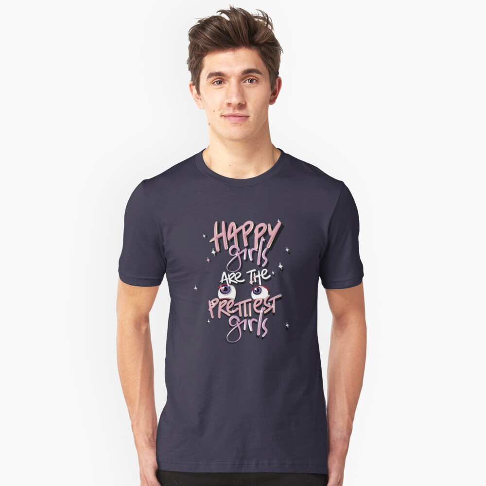Happy Girls Are The Prettiest - Hilarious Life Quotes Gift Unisex T-Shirt Front