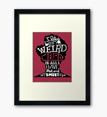 Weird is all I have Framed Print