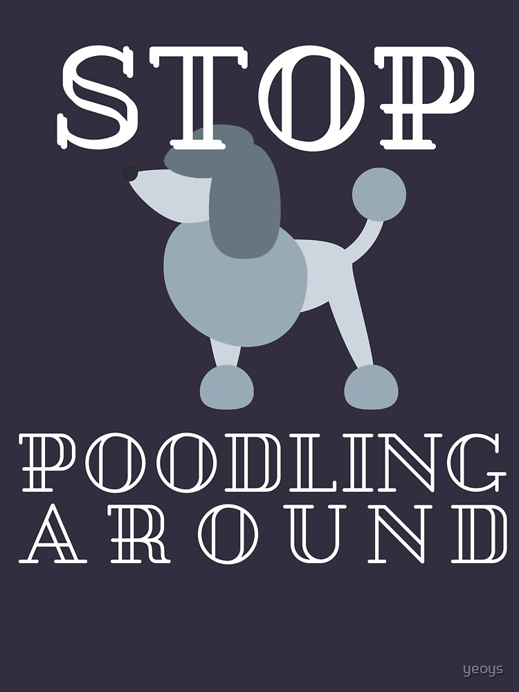 Stop Poodling Around - Funny Dog Lover Gift von yeoys