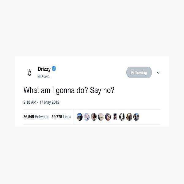"Drake - ""What am I gonna do? Say No?"" Tweet Photographic Print"