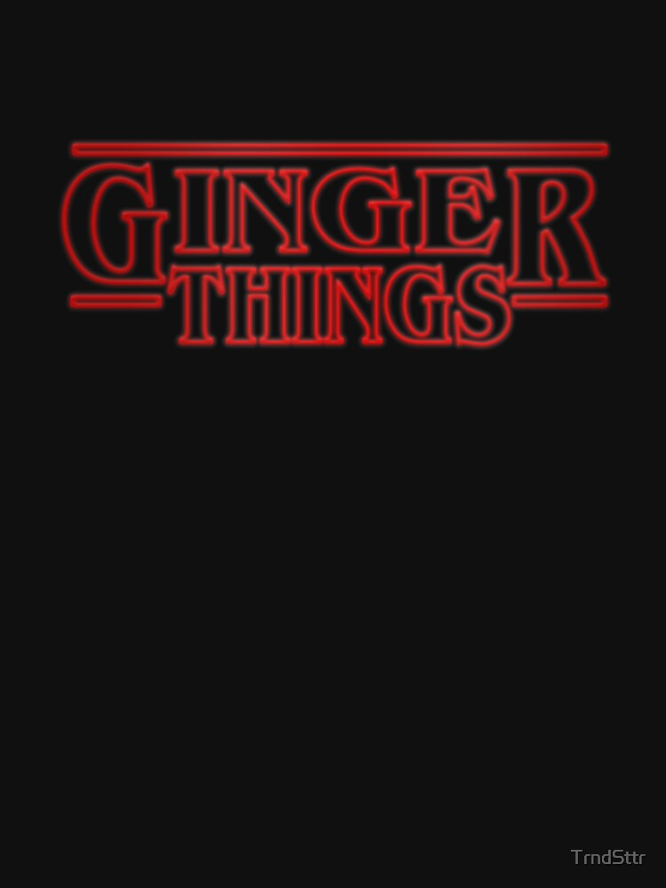 Ginger Things Gift for Redheads by TrndSttr