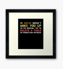 If a coffee does not wake up, try to delete a table in a prod database Framed Print