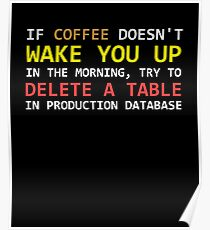 If a coffee does not wake up, try to delete a table in a prod database Poster