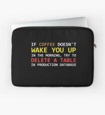 If a coffee does not wake up, try to delete a table in a prod database Laptop Sleeve