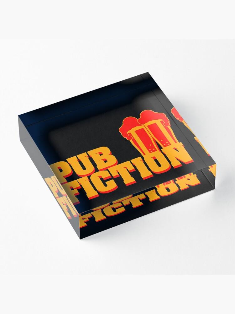 Alternative Ansicht von Pub Fiction Acrylblock