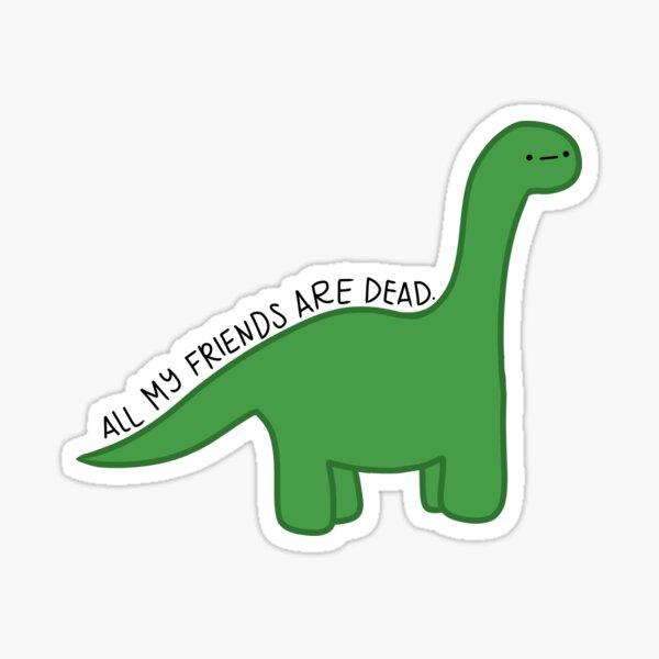 All My Friends are Dead Dino Sticker