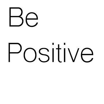 Be Positive by madebymaddy