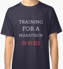 Training for a marathon on my bed Classic T-Shirt
