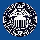 Abolish the Federal Reserve by EsotericExposal