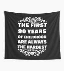 90th Birthday Shirt | 90 Years Old | First 90 Years Funny Tee Wall Tapestry