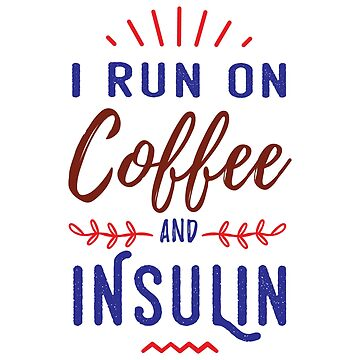 I Run On Coffee And Insulin T-Shirt Diabetes Awareness by TIHONA