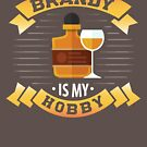 Brandy Is My Hobby Design by digitalbarn