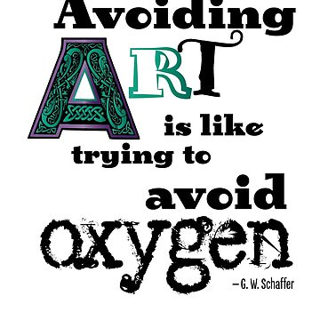Avoiding Art Is Like Trying to Avoid Oxygen by woodencelt