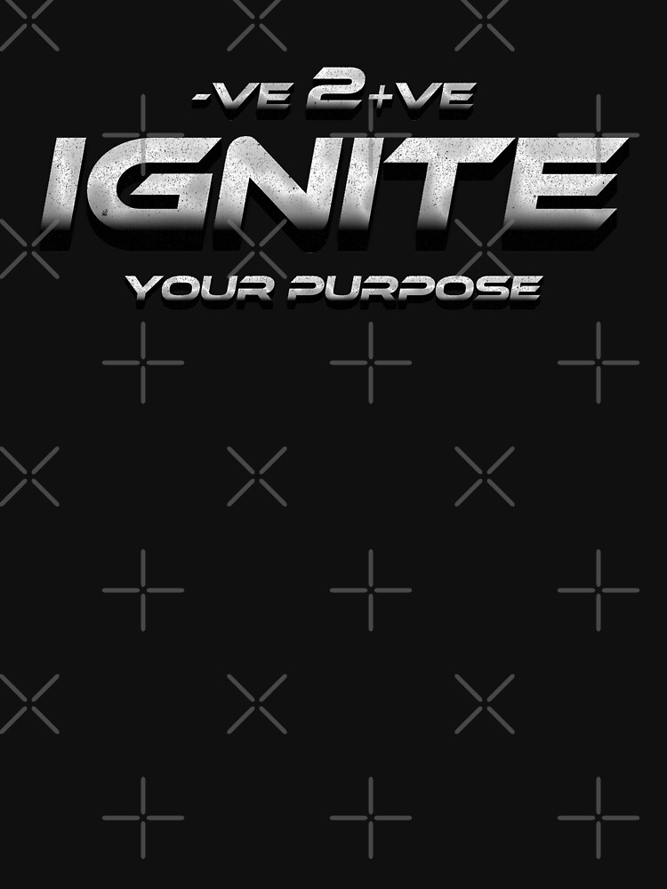 Ignite Your Purpose Positive To Negative Shirt Shadow White by thespottydogg