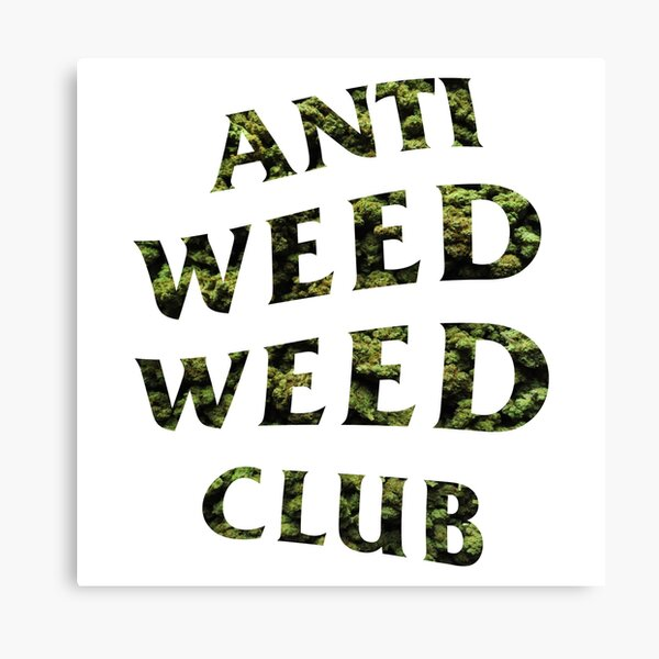 Anti Weed Weed Club Canvas Print By Hvrvmi Redbubble