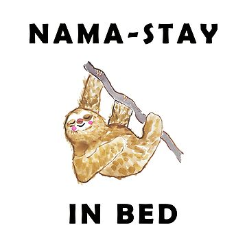 Funny Sloth Namaste Nama Stay In Bed Illustration by jmac111