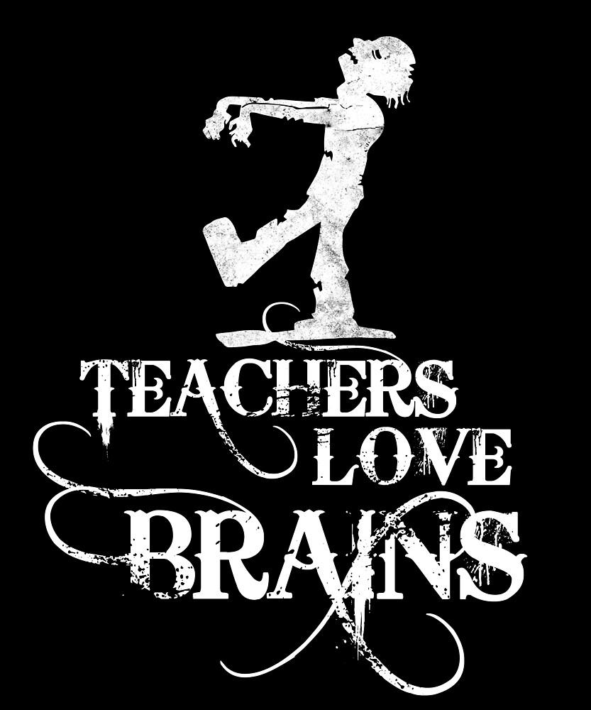 Teachers Love Brains Zombie Teacher Halloween T-Shirt by chihai
