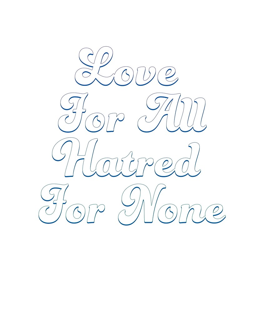 Love For All Hatred For None T Shirt by Filipe Fernandes