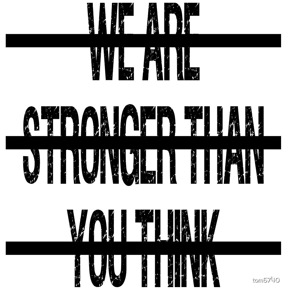 We Are Stronger Than You Think by tom6740