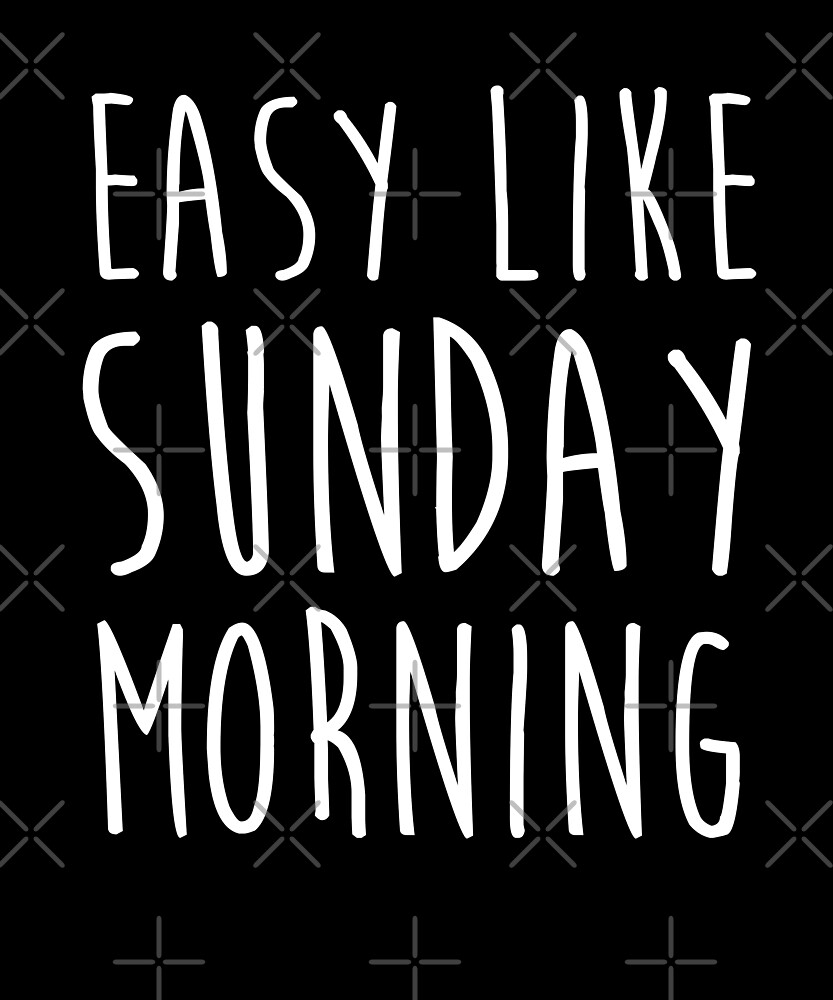 Easy Like Sunday Morning T Shirt by Kimcf