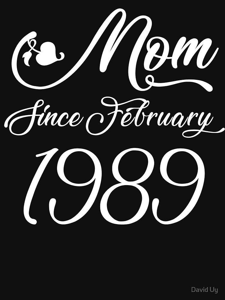Mothers Day Christmas Funny Mom Gifts - Mom Since February 1989 by daviduy