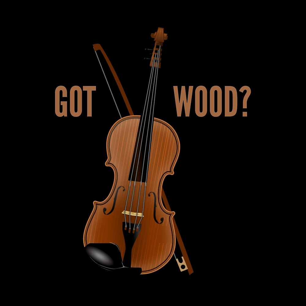 Funny Violinist Gift - Got Wood by FDST-shirts