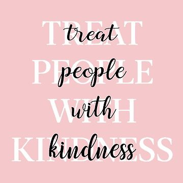 Treat People With Kindness (White-Version 2) by meanicolexx