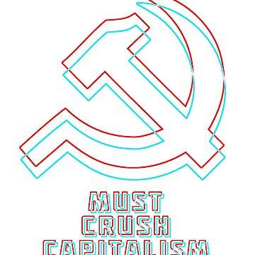 Must Crush Capitalism by real-leftorium