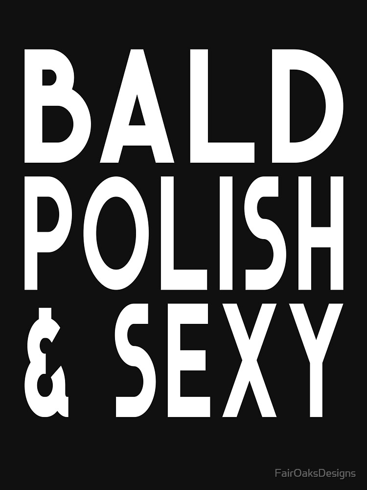 Bald Polish and Sexy Funny Bald Guy Design by FairOaksDesigns