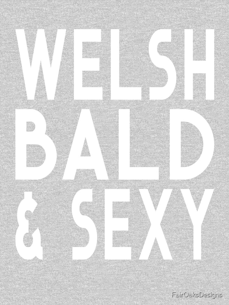 Welsh Bald and Sexy Funny by FairOaksDesigns