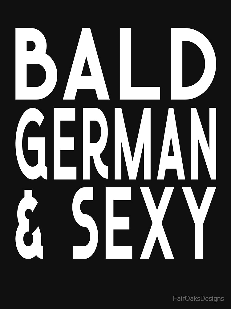 Bald German and Sexy Funny Bald Guy Design by FairOaksDesigns