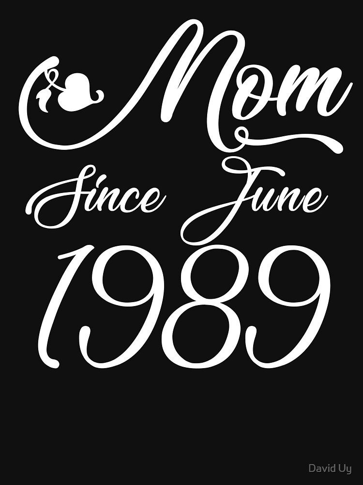 Mothers Day Christmas Funny Mom Gifts - Mom Since June 1989 by daviduy