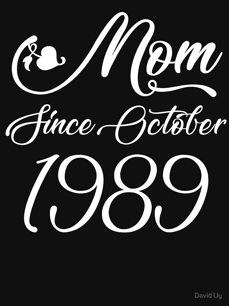 Mothers Day Christmas Funny Mom Gifts - Mom Since October 1989 by daviduy