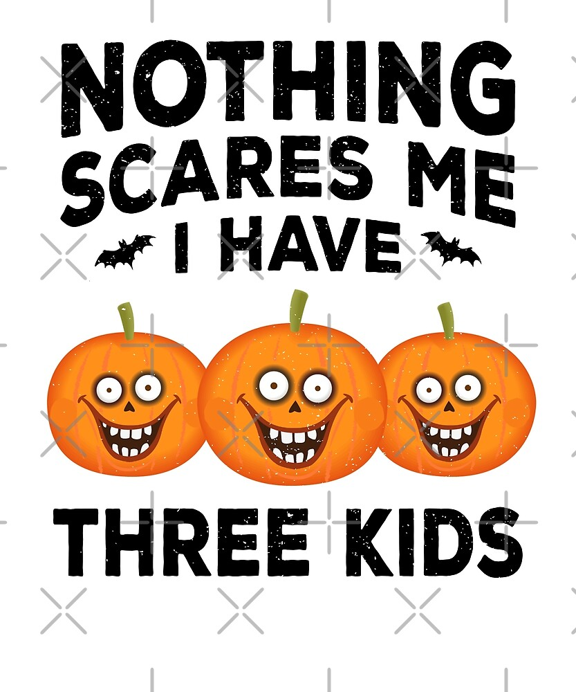 Nothing Scares Me I Have Kids Spooky Pumpkin Halloween by JapaneseInkArt