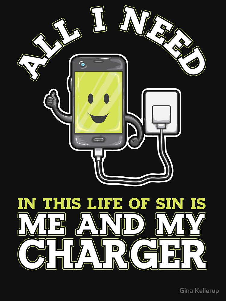 Cell Phone All I Need In this Life of Sin is Me and My Charger by KanigMarketplac