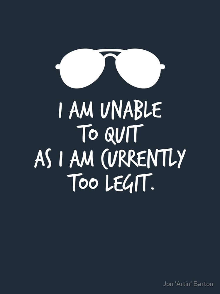 I Am Unable To Quit As I Am Currently Too Legit by WordvineMedia