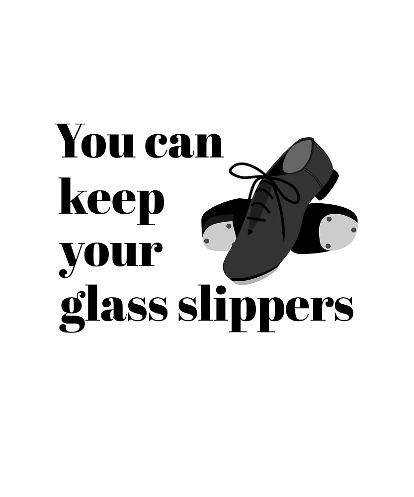 Funny Tap Dance Student or Teacher Glass Slippers by Dancethoughts
