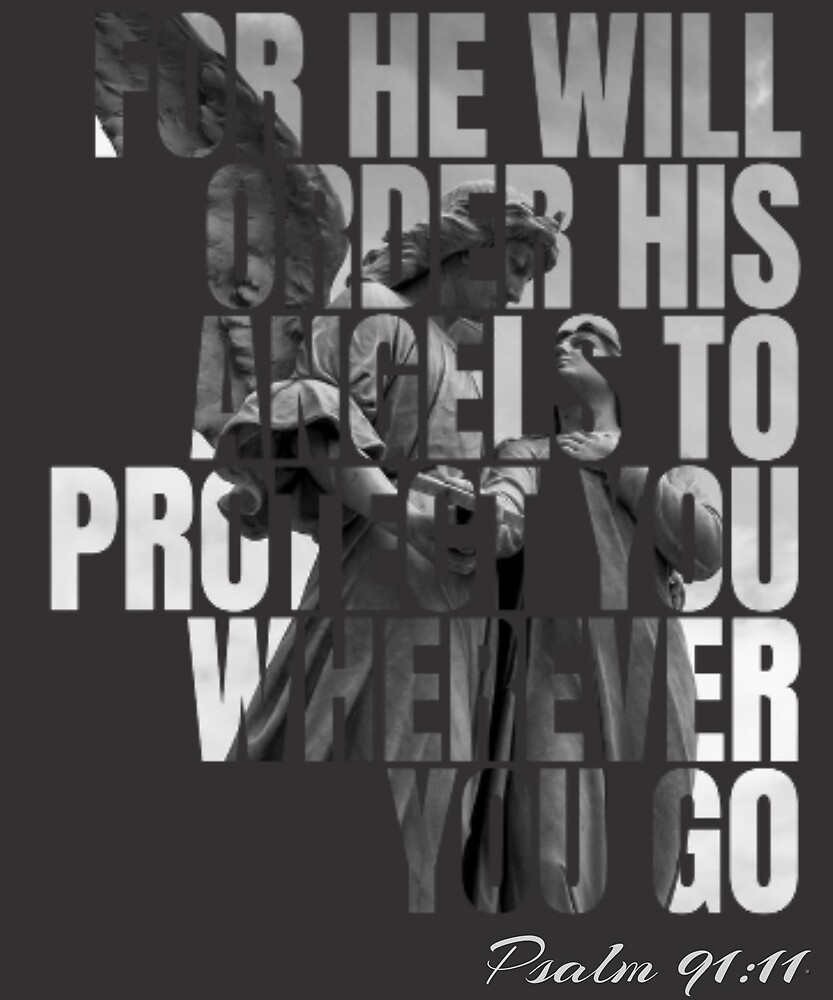 For He Will Order His Angels To Protect You. Psalm 91:11 by RollingStore .