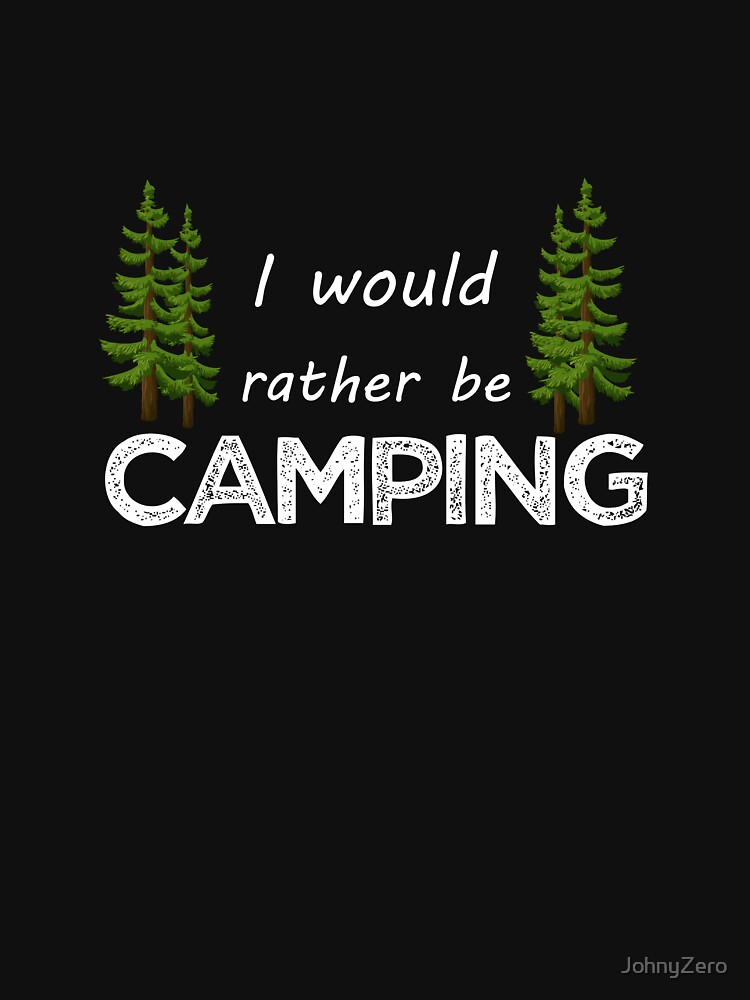 I would rather be camping by JohnyZero