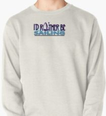 Rather be Sailing for Sailors Pullover