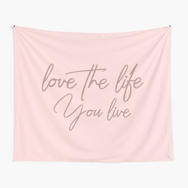 Love the life you live – Baby Pink Tapestry